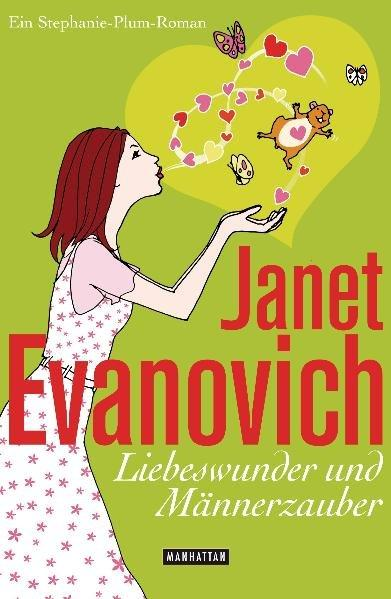 Liebeswunder und Männerzauber: Ein Stephanie-Plum-Roman - Evanovich, Janet