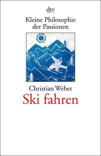 Ski fahren (Kleine Philosophie der Passionen): Weber, Christian: