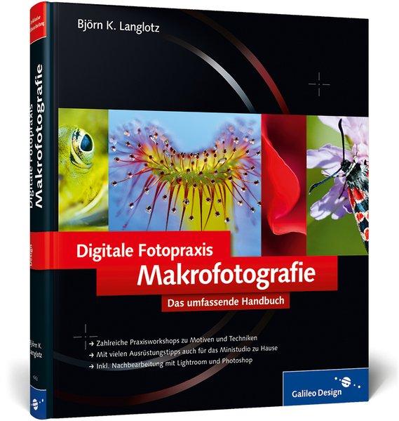 Digitale Fotopraxis: Makrofotografie: Das umfassende Handbuch (Galileo Design) - Langlotz, Björn K.