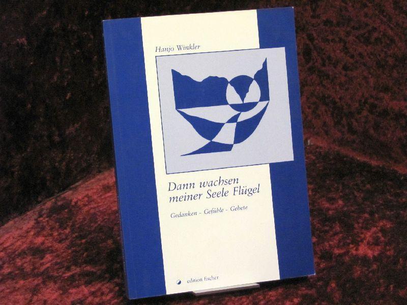 Edition Fischer Dann wachsen meiner Seele Flügel: Winkler, Hanjo: