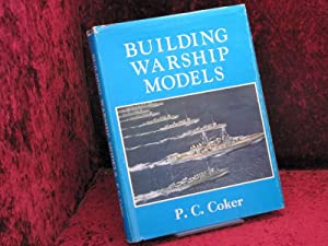 Building Warship Models: A Comprehensive Guide to: Coker, P. C.: