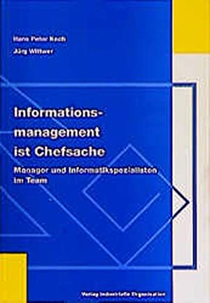Informationsmanagement ist Chefsache: Koch, Hans P.