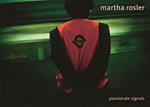 Martha Rosler - Passionate Signals.: If Not Now, When?