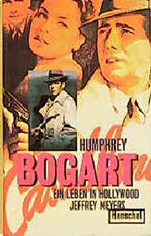 Humphrey Bogart: Ein Leben in Hollywood