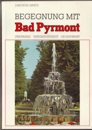 Begegnung mit Bad Pyrmont. Ursprung, Vergangenheit, Gegenwart und die Sehenswürdigkeiten der Umgebung in Stichworten