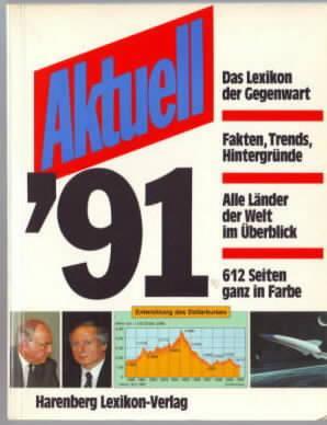 Aktuell `91 : das Lexikon der Gegenwart Herausgeber: Bodo Harenberg - HARENBERG, Bodo