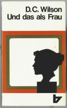 Und das als Frau Dorothy C. Wilson. [Dt. von Ruth Rostock] - Wilson, Dorothy C.
