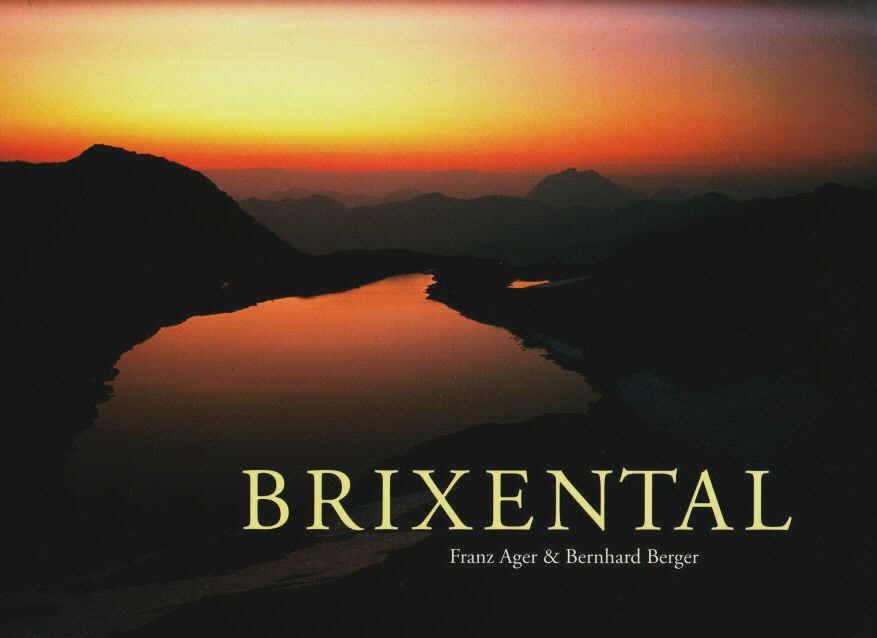 Brixental Fotos: Franz Ager, Bernhard Berger, Text: Ager, Franz: