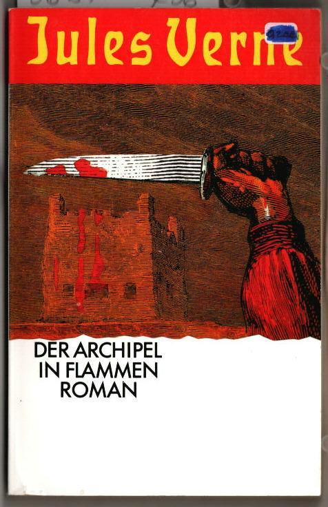 Der Archipel in Flammen : Roman. Jules Verne. Aus dem Französischen von Martin Doehlemann und Hans-Jürgen Wagener. - Verne, Jules (Verfasser)