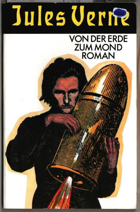 Von der Erde zum Mond : Roman. Jules Verne. Aus dem Französischen von Joachim Fischer. - Verne, Jules (Verfasser)