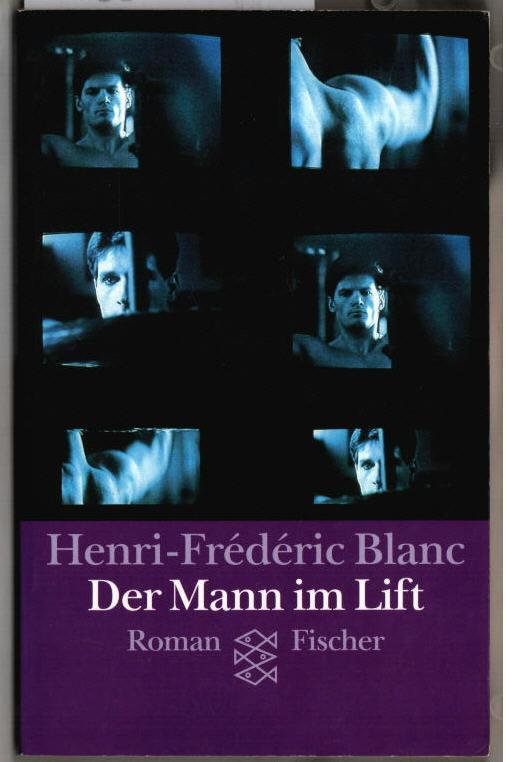 Der Mann im Lift : Roman. Henri-Frédéric Blanc. Aus dem Franz. von Sigrid Vagt. - Blanc, Henri-Frédéric