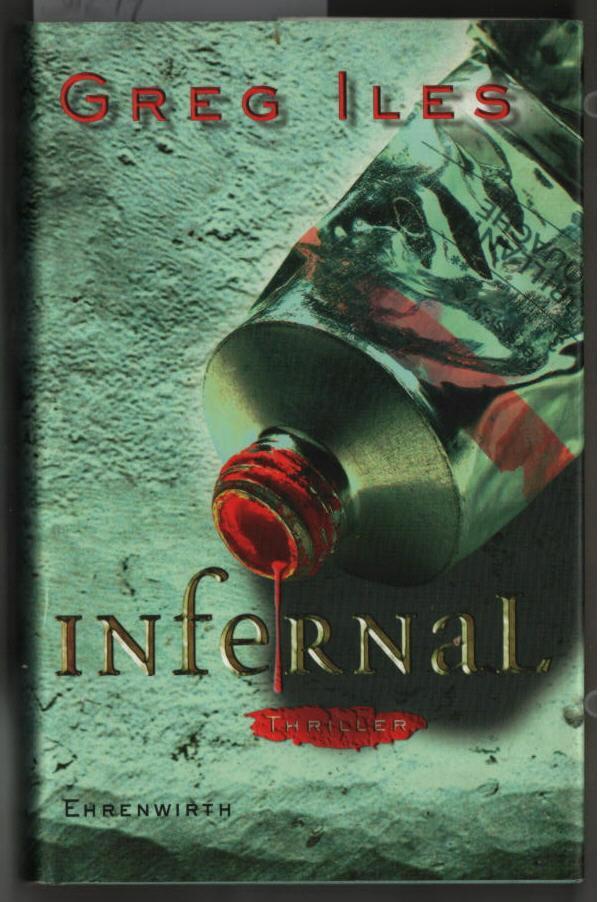 Infernal : [Thriller]. Greg Iles. Aus dem Amerikan. von Axel Merz.