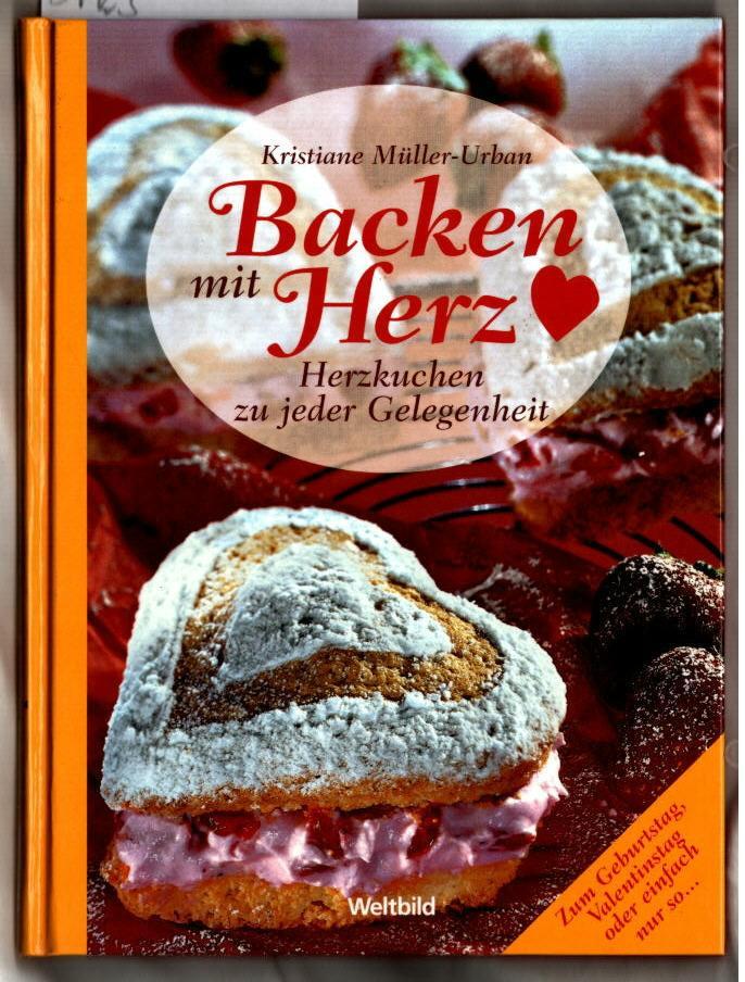 Backen mit Herz : [Herzkuchen zu jeder Gelegenheit ; zum Geburtstag, Valentinstag oder einfach nur so .]. Kristiane Müller-Urban.