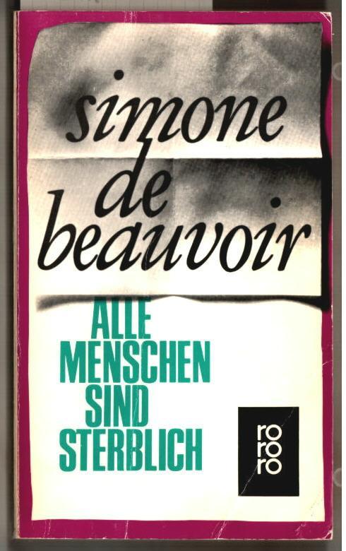 Alle Menschen sind sterblich : Roman. Simone de Beauvoir. [Aus d. Franz. übertr. von Eva Rechel-Mertens] / Rororo ; 1302. - Beauvoir, Simone de (Verfasser)