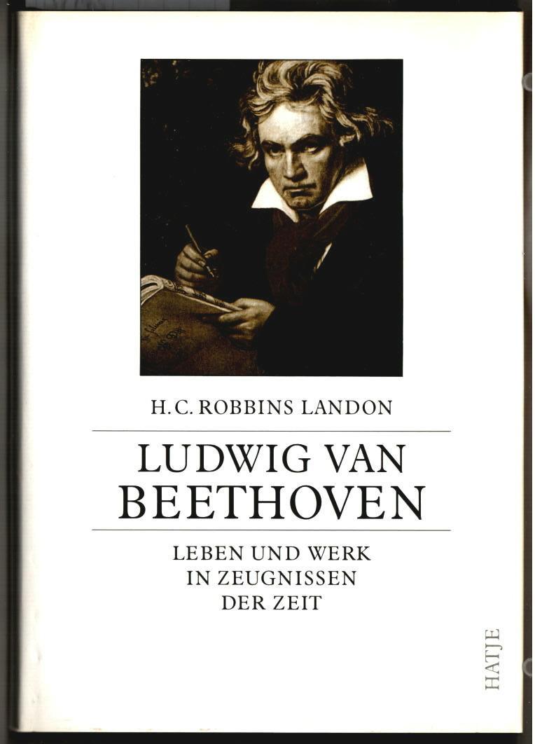 Ludwig van Beethoven: Leben und Werk in Zeugnissen der Zeit. ges. und hrsg. von H. C. Robbins Landon