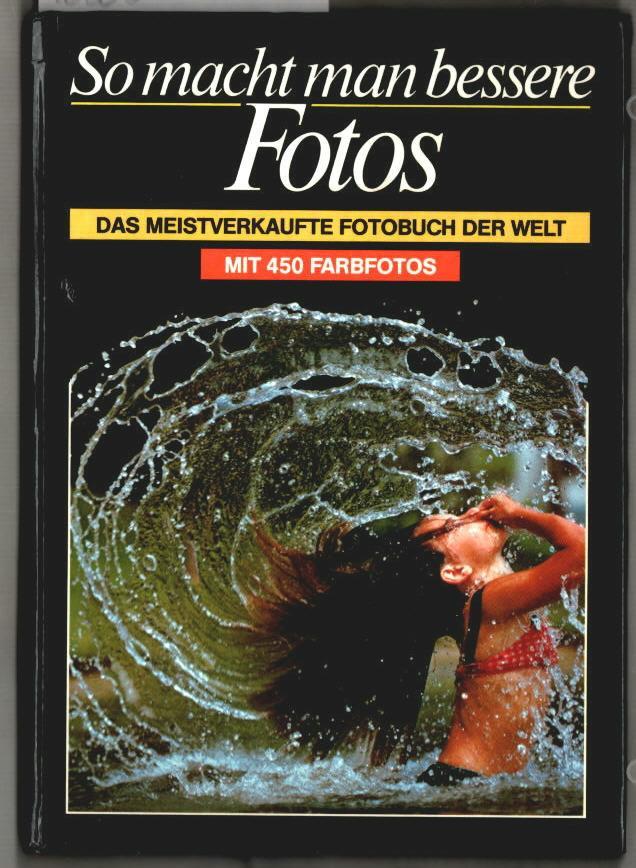 So macht man bessere Fotos : das meistverkaufte Fotobuch der Welt. Fachredaktion Kodak. [Dt. Übers.: Herbert E. Maas]