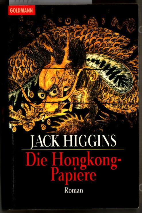Die Hongkong-Papiere : Roman. Jack Higgins. Aus dem Engl. von Michael Kubiak / Goldmann ; 43984. - Higgins, Jack
