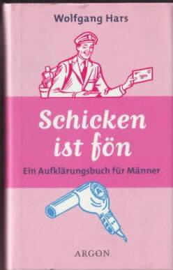 Schicken ist fön : ein Aufklärungsbuch für: Hars, Wolfgang:
