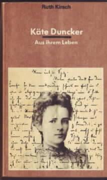 Käte Duncker : aus ihrem Leben. Mit 95 Abbildungen, davon 38 im Text. Schriftenreihe ...