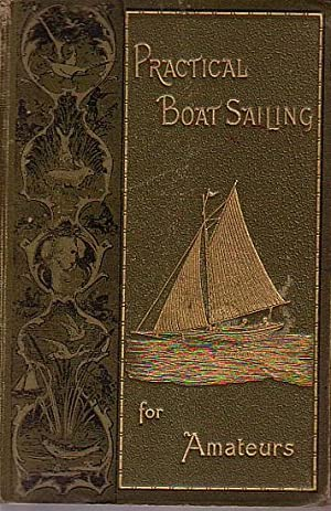PRACTICAL BOAT SAILING FOR AMATEURS: Containing particulars: DAVIES, G. Christopher