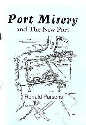 PORT MISERY AND THE NEW PORT (early Port Adelaide): PARSONS, Ronald H.