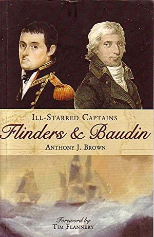 ILL-STARRED CAPTAINS - FLINDERS AND BAUDIN: BROWN, Anthony J.