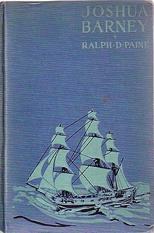 JOSHUA BARNEY - A Forgotten Hero of: PAINE, Ralph D.