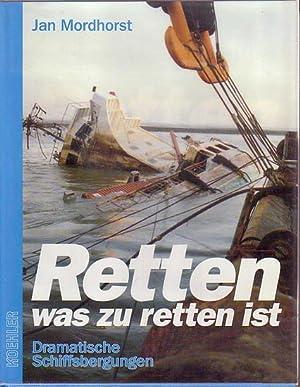RETTEN, WAS ZU RETTEN LIST: Dramatische Schiffsbergungen: MORDHORST, Jan