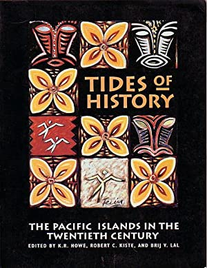 TIDES OF HISTORY - The Pacific Islands: HOWE, K.R., KISTE,