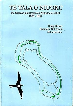 TE TALA O NIUOKU: The German Plantation on Nukulaelae Atoll 1865-1890: IOSEFA, S. N. T., MUNRO, D. ...