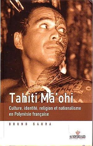 TAHITI MA'OHI. Culture, identité, religion et nationalisme: SAURA, Bruno