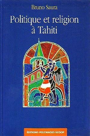 POLITIQUE ET RELIGION A TAHITI: SAURA, Bruno