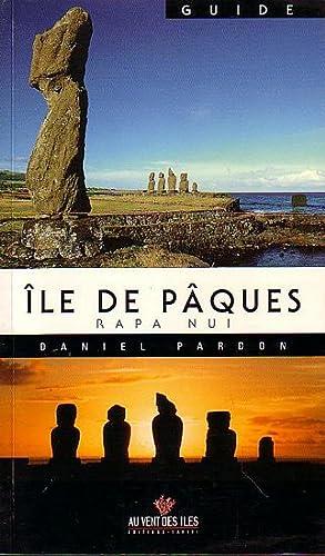 GUIDE DE L' ILE DE PAQUES -: PARDON, Daniel