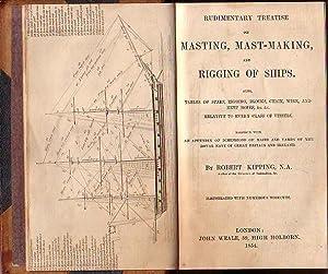 RUDIMENTARY TREATISE ON MASTING, MAST-MAKING AND RIGGING: KIPPING, Robert