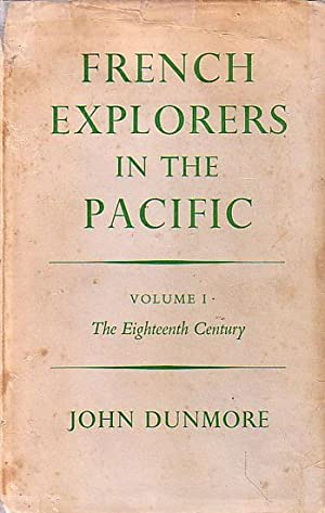 FRENCH EXPLORERS IN THE PACIFIC - Volume: DUNMORE, John