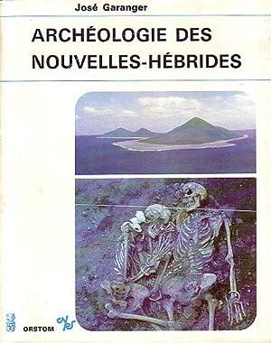 ARCHEOLOGIE DES NOUVELLES-HEBRIDES. Contribution à la connaissance: GARANGER, José