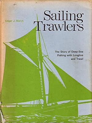 SAILING TRAWLERS - The Story of Deep-sea: MARCH, Edgar J.