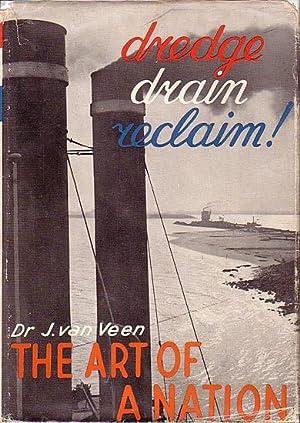 DREDGE DRAIN RECLAIM - The Art of a Nation: Van VEEN, Dr. Joh.