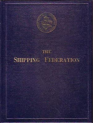 THE SHIPPING FEDERATION: A History of the: POWELL, L. H.