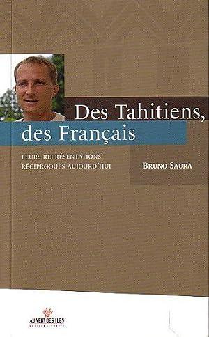 DES TAHITIENS, DES FRANCAIS. Leurs représentations réciproques: SAURA, Bruno