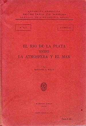 EL RIO DE LA PLATA ENTRE LA ATMOSFERA Y EL MAR: BALAY, Marciano A.