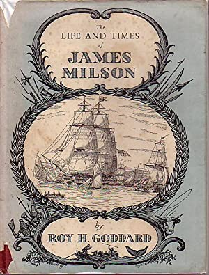 THE LIFE AND TIMES OF JAMES MILSON: GODDARD, Roy H.