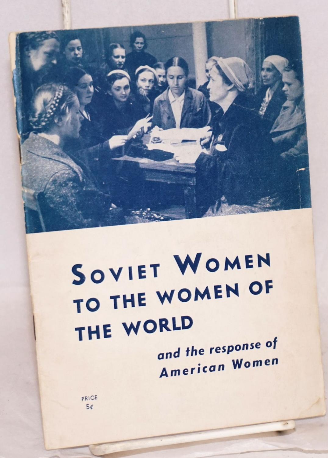 Soviet women to the women of the world the Moscow women's anti-nazi meeting and American women...