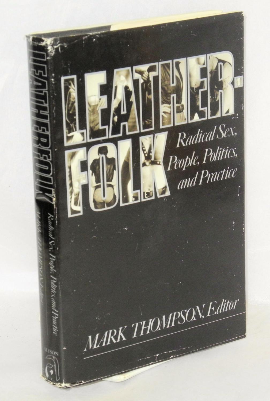Leatherfolk; radical sex, people, politics, and practice: Thompson, Mark, editor, Scott Tucker, ...