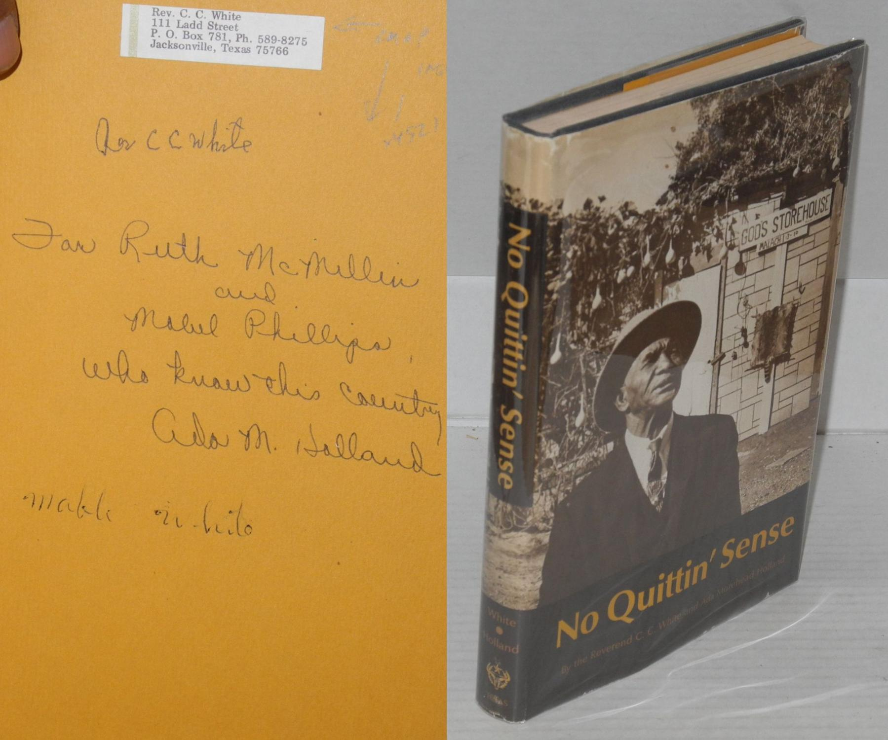 No quittin' sense White, C.C. and Ada Morehead Holland Hardcover xiv, 216p., signed by C.C. White with his address sticker and signed by his wife Mabel White on front blank end paper, also inscribed and signed by Ho