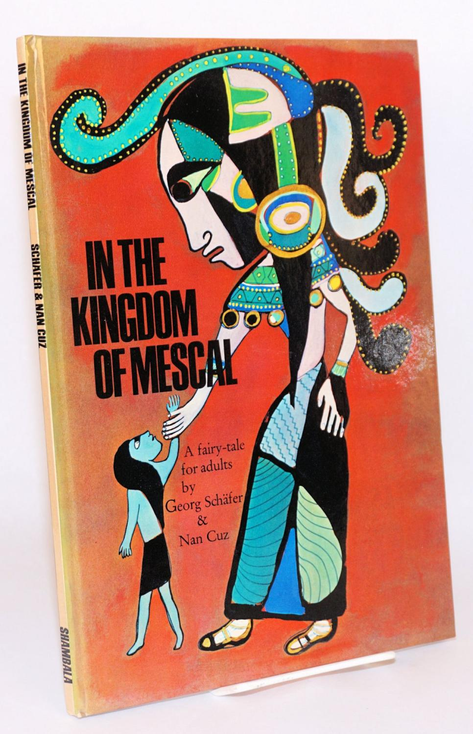 In the kingdom of Mescal: a fairy-tale for adults: Schafer, George, foreword by Miguel ?ngel ...