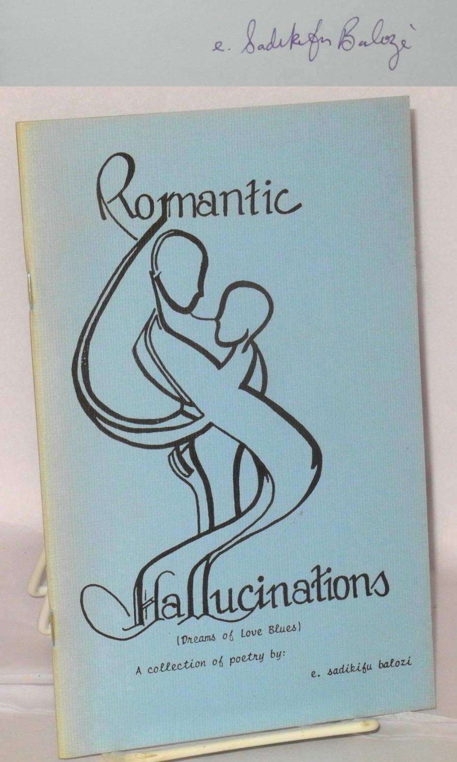 Romantic hallucinations (dreams of love blues) a collection of poetry: Balozi, E. Sadikifu, cover ...