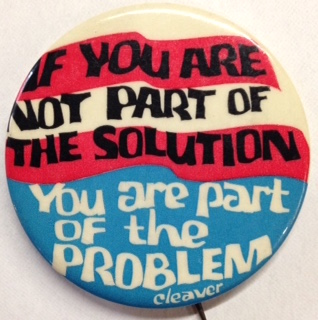 If You Are Not Part Of The Solution You Are Part Of The Problem
