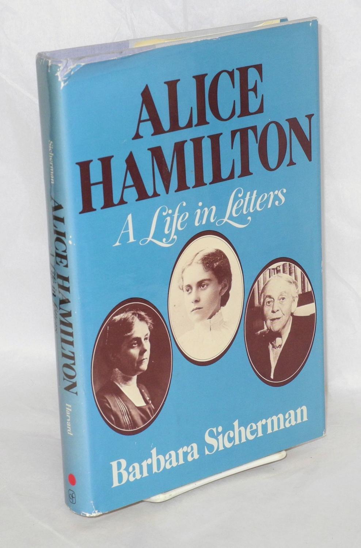 Alice Hamilton; a life in letters - Sicherman, Barbara