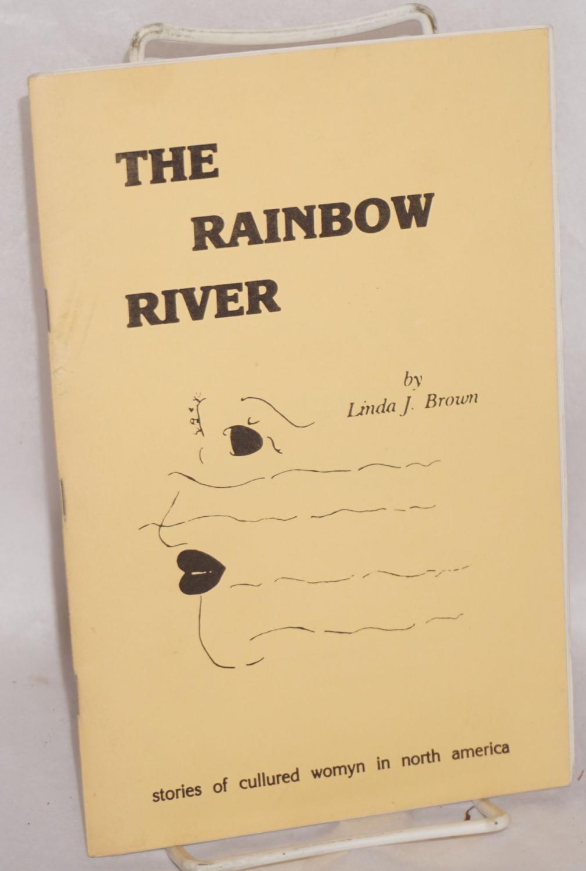 The rainbow river; stories of cullured womyn in North America: Brown, Linda J.